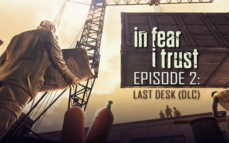 In Fear I Trust - Episode 2: Last Desk (DLC)